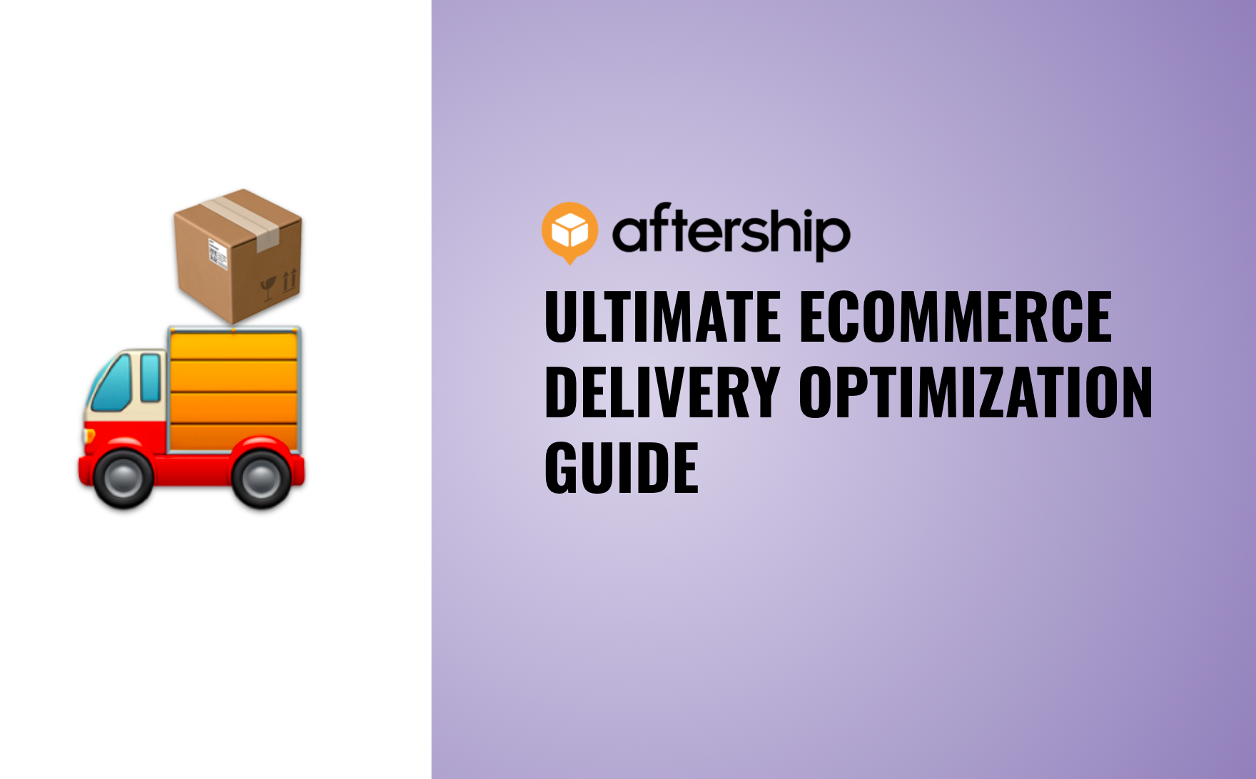 The Ultimate Guide for Optimizing Ecommerce Delivery in 2021